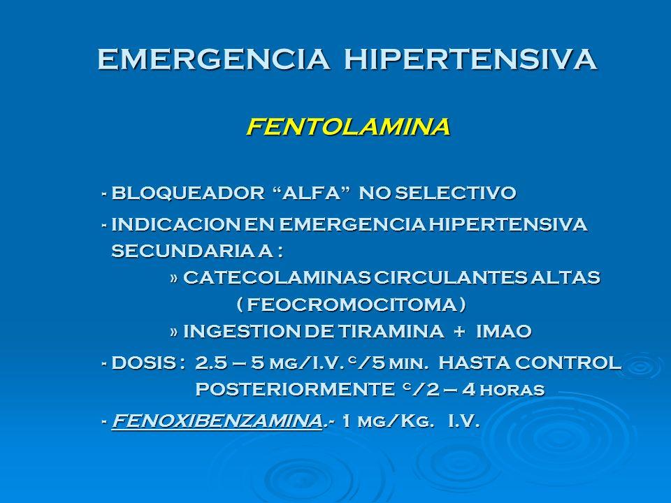 EMERGENCIA HIPERTENSIVA FENTOLAMINA - BLOQUEADOR ALFA NO SELECTIVO - INDICACION EN EMERGENCIA HIPERTENSIVA SECUNDARIA A : SECUNDARIA A : » CATECOLAMIN