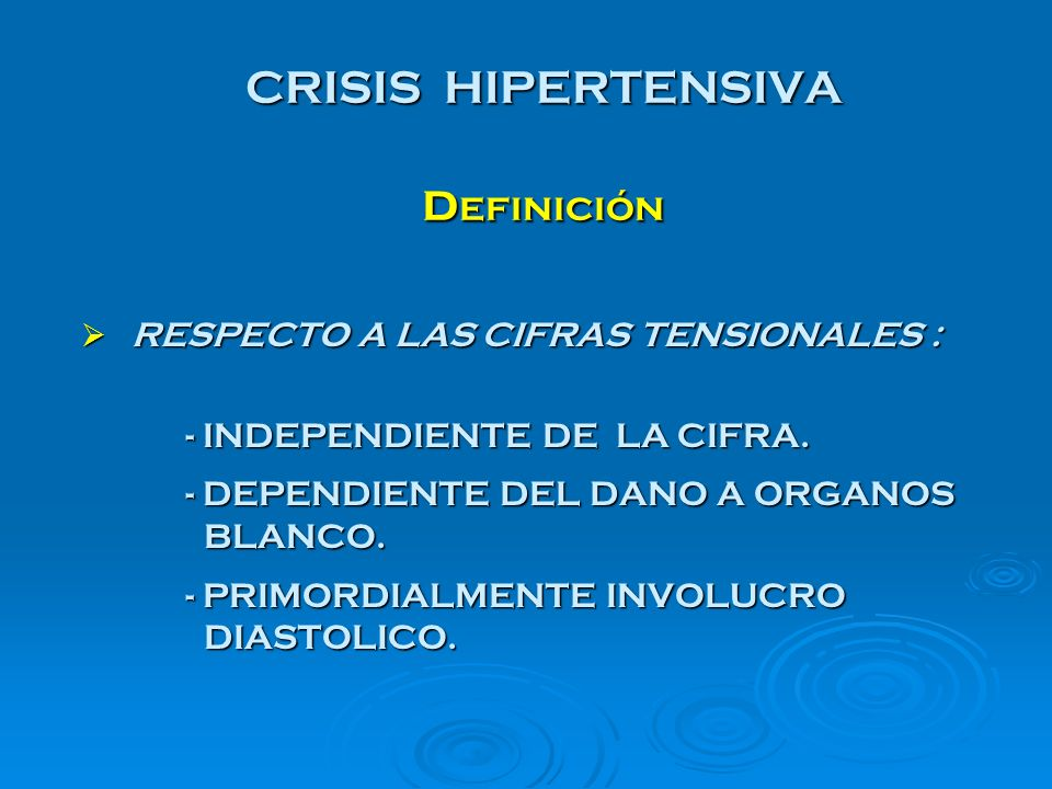 CRISIS HIPERTENSIVA d efinición RESPECTO A LAS CIFRAS TENSIONALES : RESPECTO A LAS CIFRAS TENSIONALES : - INDEPENDIENTE DE LA CIFRA. - DEPENDIENTE DEL
