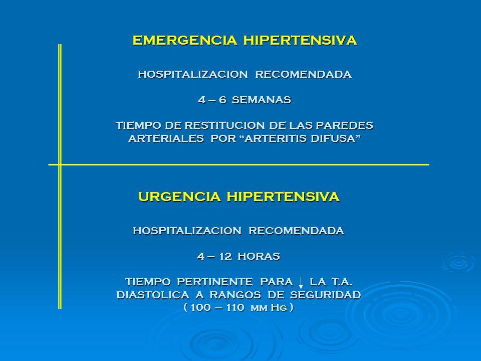 EMERGENCIA HIPERTENSIVA HOSPITALIZACION RECOMENDADA 4 – 6 SEMANAS TIEMPO DE RESTITUCION DE LAS PAREDES ARTERIALES POR ARTERITIS DIFUSA URGENCIA HIPERT
