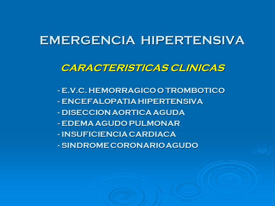 EMERGENCIA HIPERTENSIVA CARACTERISTICAS CLINICAS - E.V.C. HEMORRAGICO O TROMBOTICO - ENCEFALOPATIA HIPERTENSIVA - DISECCION AORTICA AGUDA - EDEMA AGUD