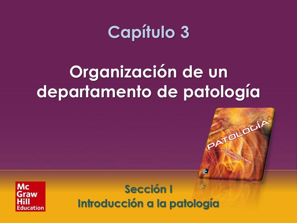McGraw-Hill Education LLC Todos los derechos reservados. Capítulo 3. Organización de un departamento de patología Sección I. Introducción a la patolog