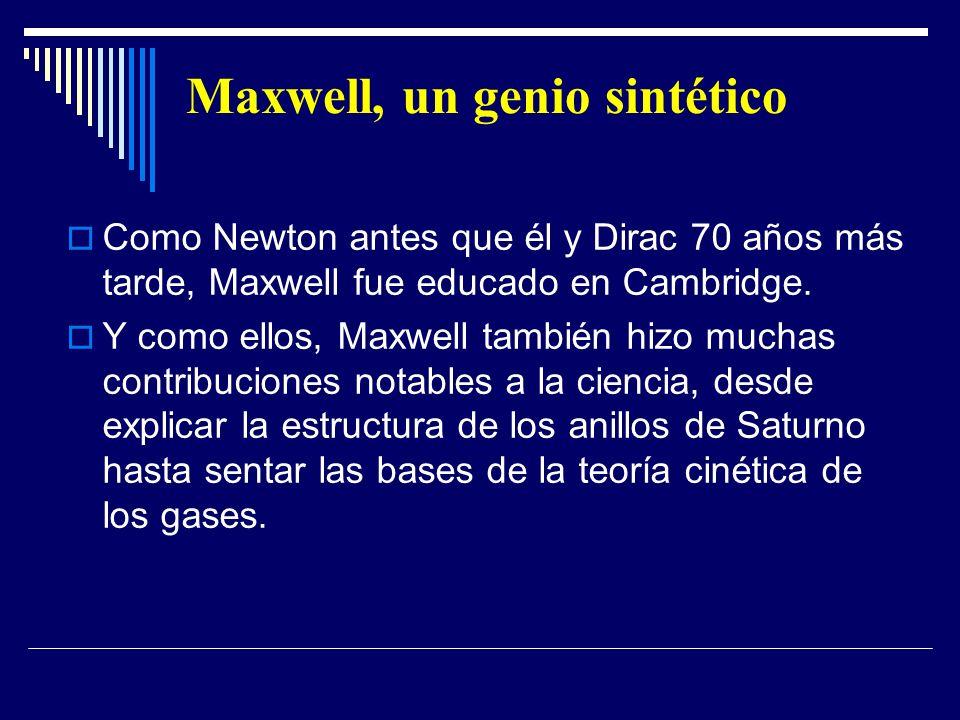 Maxwell, un genio sintético Como Newton antes que él y Dirac 70 años más tarde, Maxwell fue educado en Cambridge. Y como ellos, Maxwell también hizo m