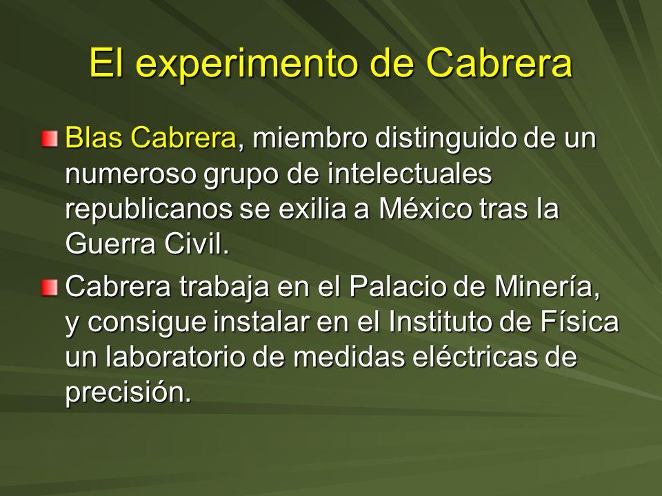 El experimento de Cabrera Blas Cabrera, miembro distinguido de un numeroso grupo de intelectuales republicanos se exilia a México tras la Guerra Civil