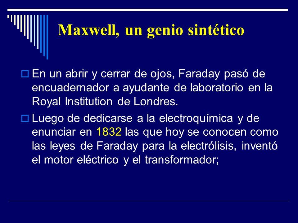 Maxwell, un genio sintético En un abrir y cerrar de ojos, Faraday pasó de encuadernador a ayudante de laboratorio en la Royal Institution de Londres.