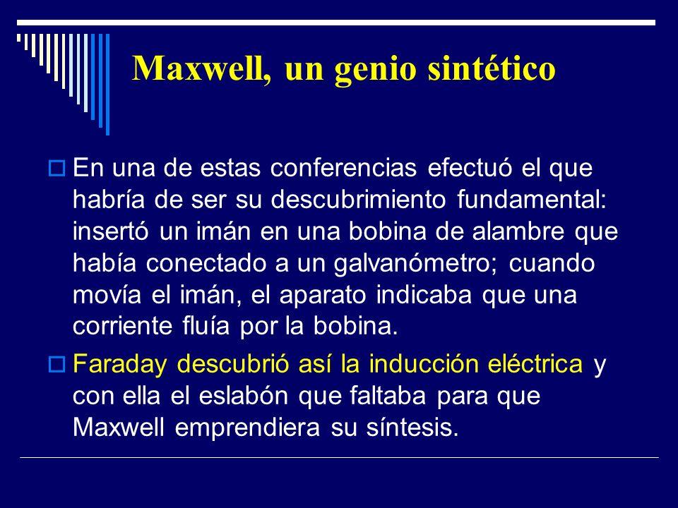 Maxwell, un genio sintético En una de estas conferencias efectuó el que habría de ser su descubrimiento fundamental: insertó un imán en una bobina de