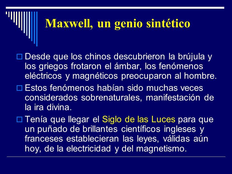 Maxwell, un genio sintético Desde que los chinos descubrieron la brújula y los griegos frotaron el ámbar, los fenómenos eléctricos y magnéticos preocu
