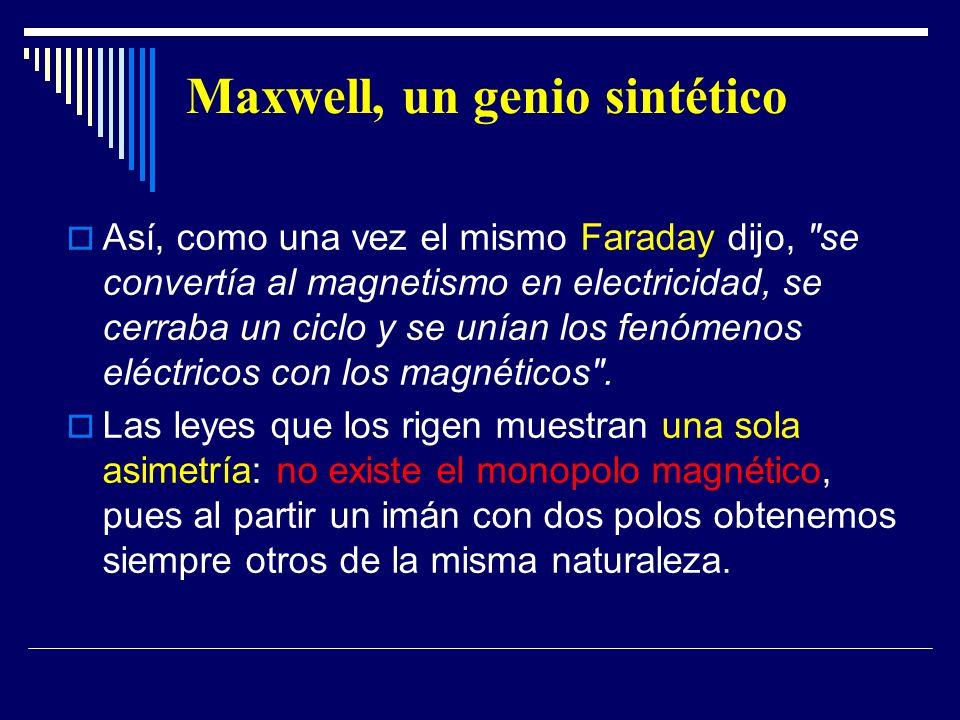 Maxwell, un genio sintético Así, como una vez el mismo Faraday dijo,