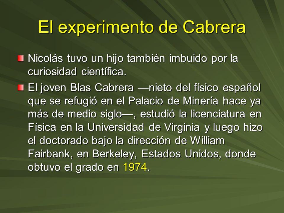 El experimento de Cabrera Nicolás tuvo un hijo también imbuido por la curiosidad científica. El joven Blas Cabrera nieto del físico español que se ref