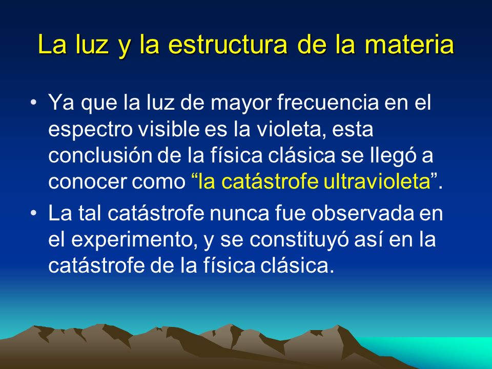 La luz y la estructura de la materia Ya que la luz de mayor frecuencia en el espectro visible es la violeta, esta conclusión de la física clásica se l