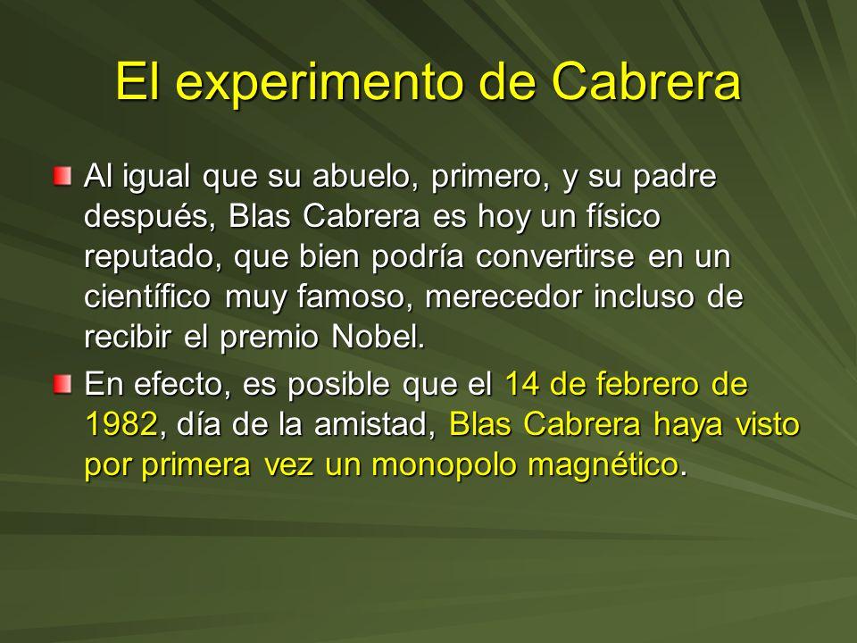 El experimento de Cabrera Al igual que su abuelo, primero, y su padre después, Blas Cabrera es hoy un físico reputado, que bien podría convertirse en