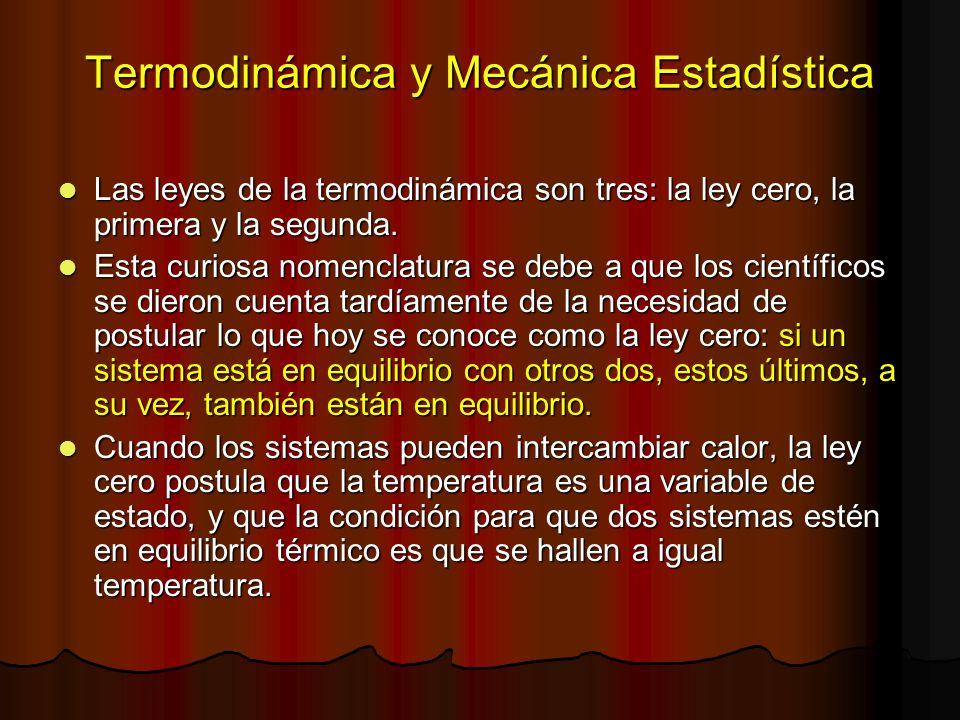 Termodinámica y Mecánica Estadística Las leyes de la termodinámica son tres: la ley cero, la primera y la segunda. Las leyes de la termodinámica son t