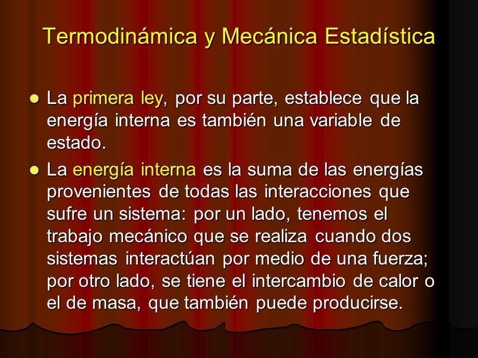 Termodinámica y Mecánica Estadística La primera ley, por su parte, establece que la energía interna es también una variable de estado. La primera ley,