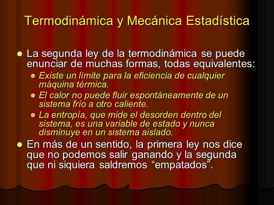 Termodinámica y Mecánica Estadística La segunda ley de la termodinámica se puede enunciar de muchas formas, todas equivalentes: La segunda ley de la t
