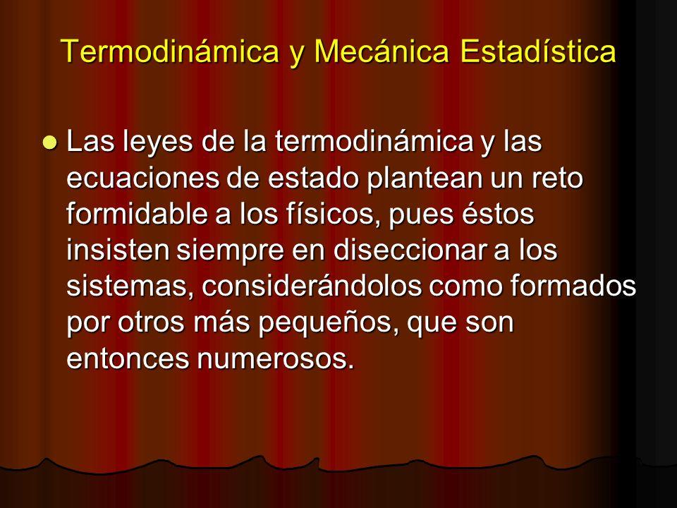 Termodinámica y Mecánica Estadística Las leyes de la termodinámica y las ecuaciones de estado plantean un reto formidable a los físicos, pues éstos in