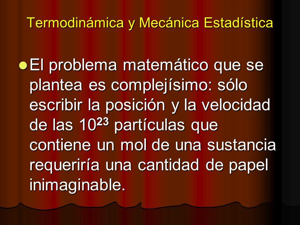Termodinámica y Mecánica Estadística El problema matemático que se plantea es complejísimo: sólo escribir la posición y la velocidad de las 10 23 part