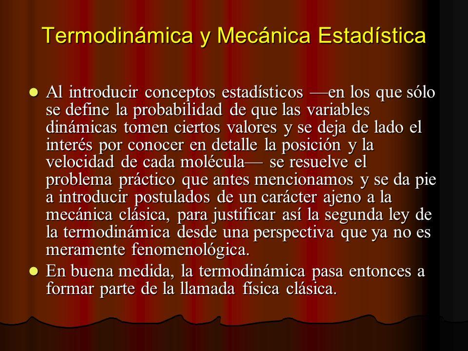 Termodinámica y Mecánica Estadística Al introducir conceptos estadísticos en los que sólo se define la probabilidad de que las variables dinámicas tom