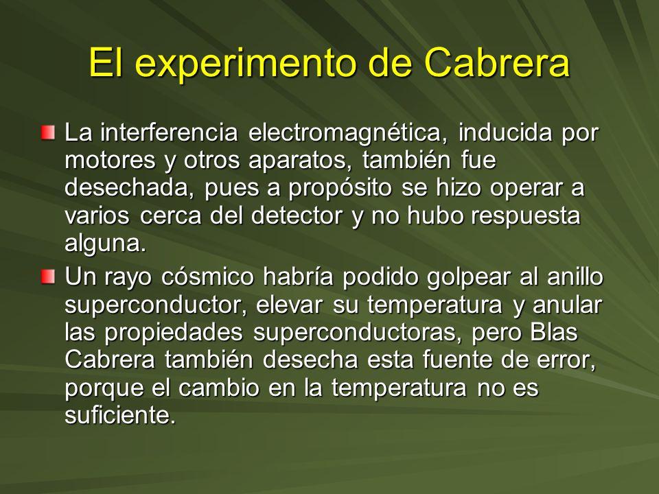 El experimento de Cabrera La interferencia electromagnética, inducida por motores y otros aparatos, también fue desechada, pues a propósito se hizo op