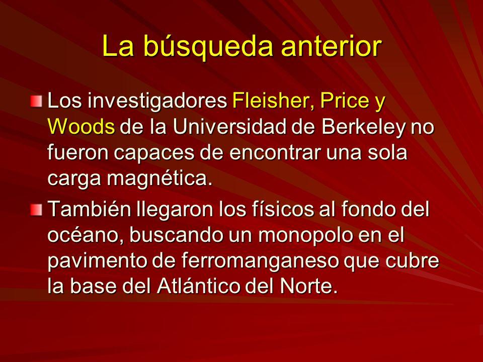 La búsqueda anterior Los investigadores Fleisher, Price y Woods de la Universidad de Berkeley no fueron capaces de encontrar una sola carga magnética.