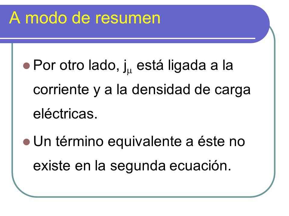 A modo de resumen Por otro lado, j está ligada a la corriente y a la densidad de carga eléctricas. Un término equivalente a éste no existe en la segun