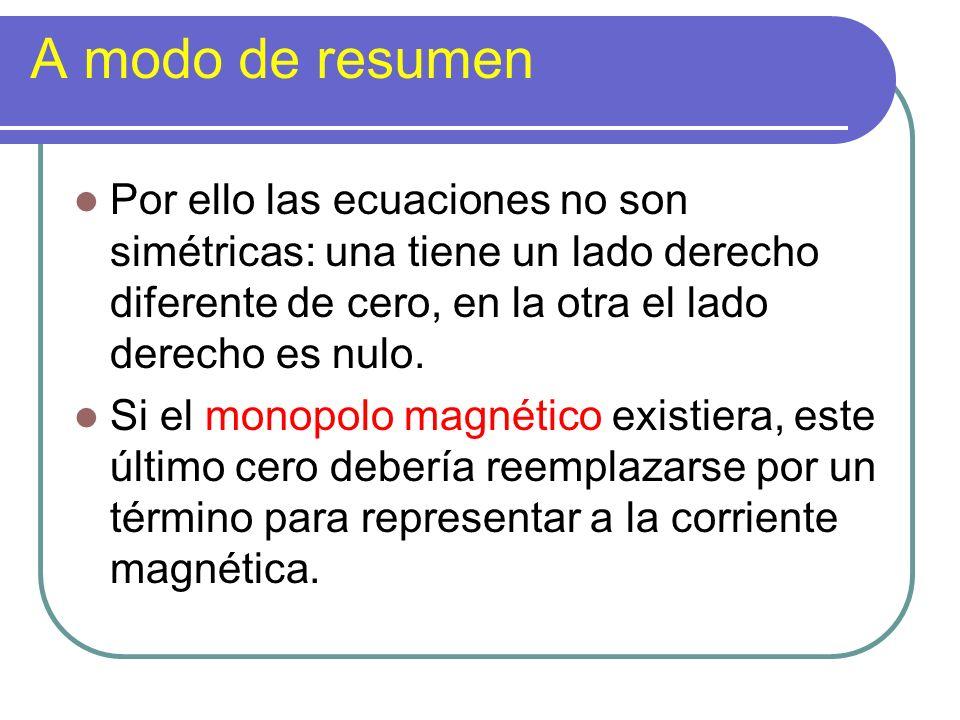 A modo de resumen Por ello las ecuaciones no son simétricas: una tiene un lado derecho diferente de cero, en la otra el lado derecho es nulo. Si el mo