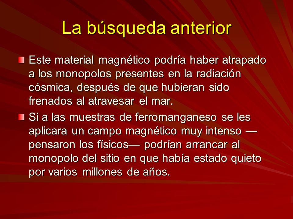 La búsqueda anterior Este material magnético podría haber atrapado a los monopolos presentes en la radiación cósmica, después de que hubieran sido fre