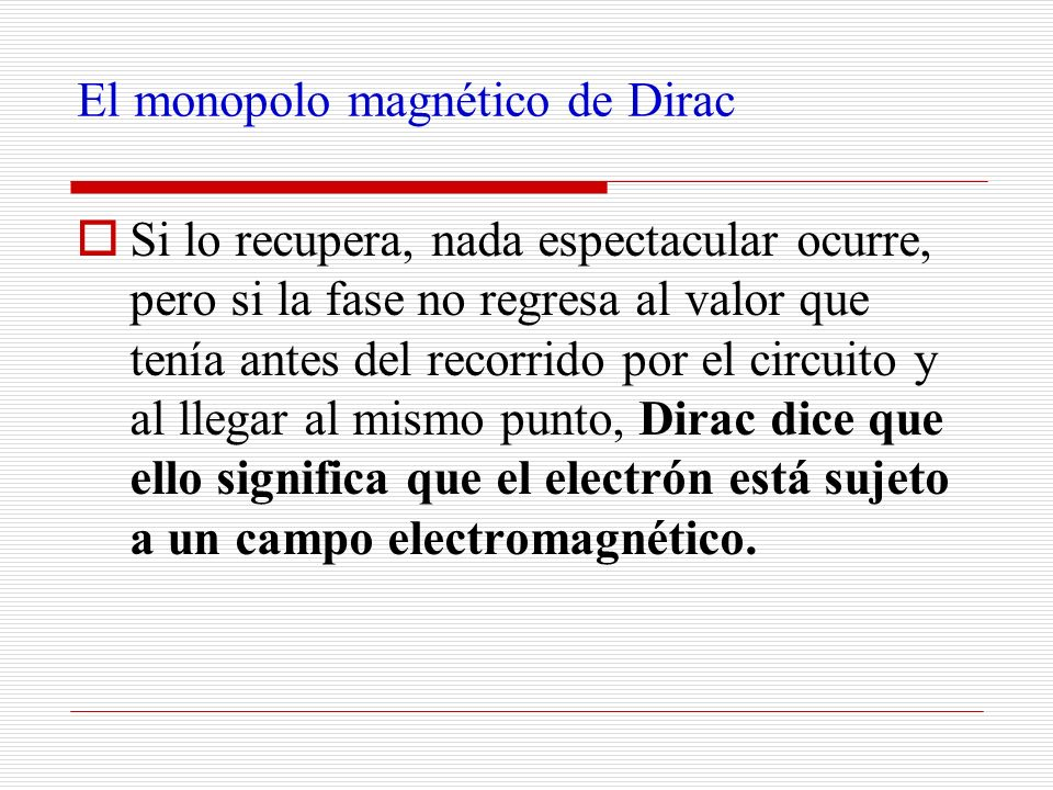 El monopolo magnético de Dirac Si lo recupera, nada espectacular ocurre, pero si la fase no regresa al valor que tenía antes del recorrido por el circ
