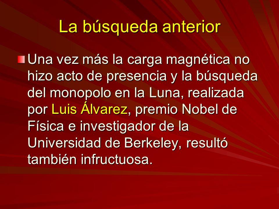 La búsqueda anterior Una vez más la carga magnética no hizo acto de presencia y la búsqueda del monopolo en la Luna, realizada por Luis Álvarez, premi
