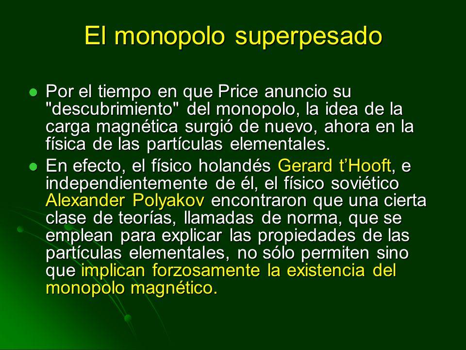 El monopolo superpesado Por el tiempo en que Price anuncio su