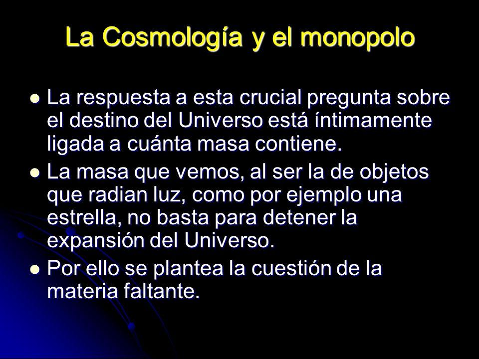 La Cosmología y el monopolo La respuesta a esta crucial pregunta sobre el destino del Universo está íntimamente ligada a cuánta masa contiene. La resp