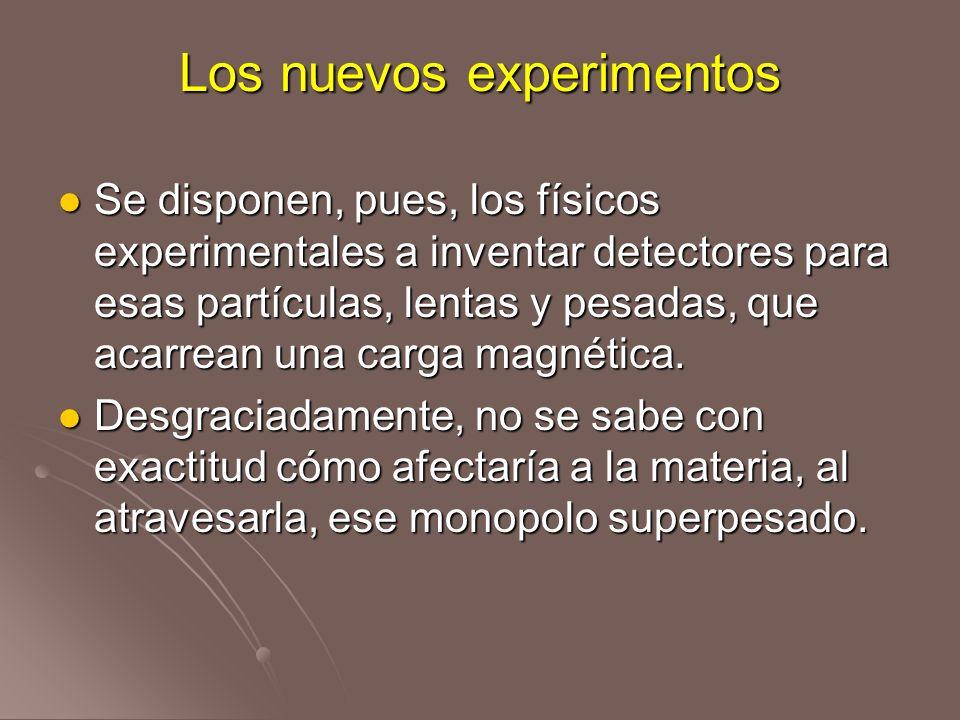Los nuevos experimentos Se disponen, pues, los físicos experimentales a inventar detectores para esas partículas, lentas y pesadas, que acarrean una c