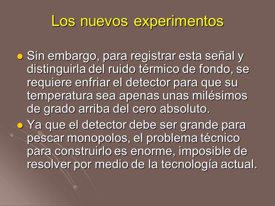 Los nuevos experimentos Sin embargo, para registrar esta señal y distinguirla del ruido térmico de fondo, se requiere enfriar el detector para que su