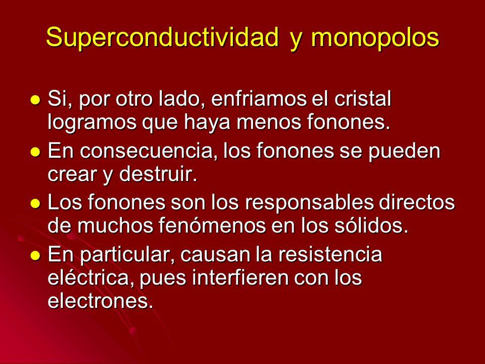 Superconductividad y monopolos Si, por otro lado, enfriamos el cristal logramos que haya menos fonones. Si, por otro lado, enfriamos el cristal logram