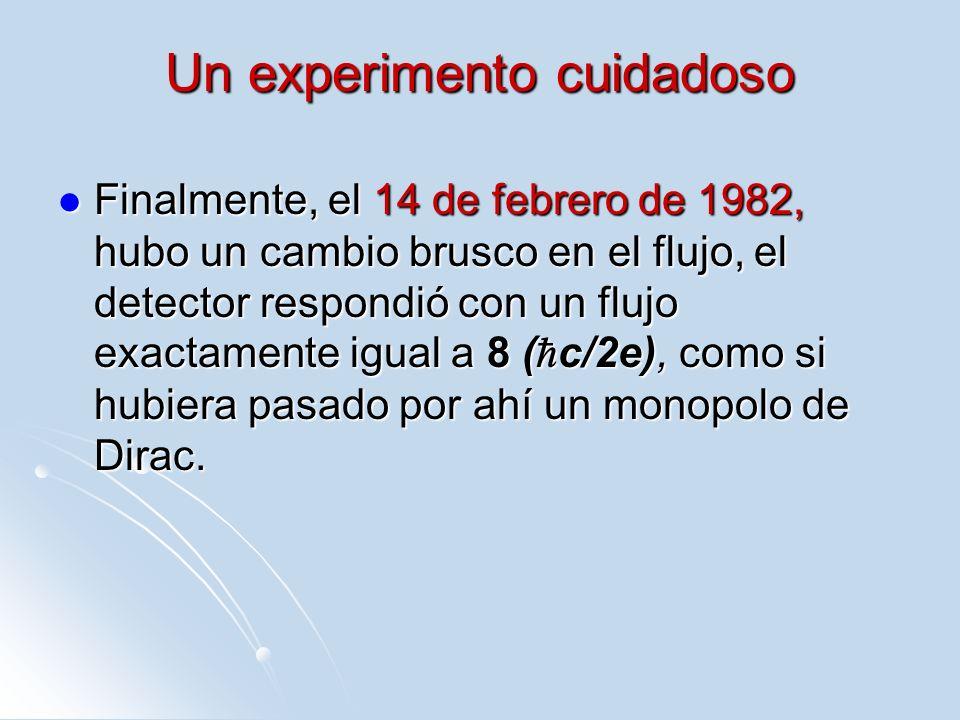 Un experimento cuidadoso Finalmente, el 14 de febrero de 1982, hubo un cambio brusco en el flujo, el detector respondió con un flujo exactamente igual