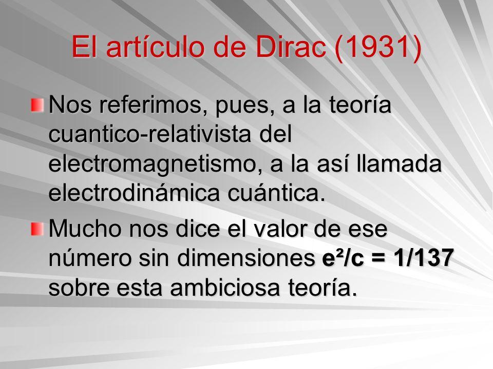 El artículo de Dirac (1931) Nos referimos, pues, a la teoría cuantico-relativista del electromagnetismo, a la así llamada electrodinámica cuántica. Mu