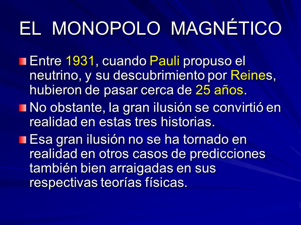 EL MONOPOLO MAGNÉTICO Entre 1931, cuando Pauli propuso el neutrino, y su descubrimiento por Reines, hubieron de pasar cerca de 25 años. No obstante, l