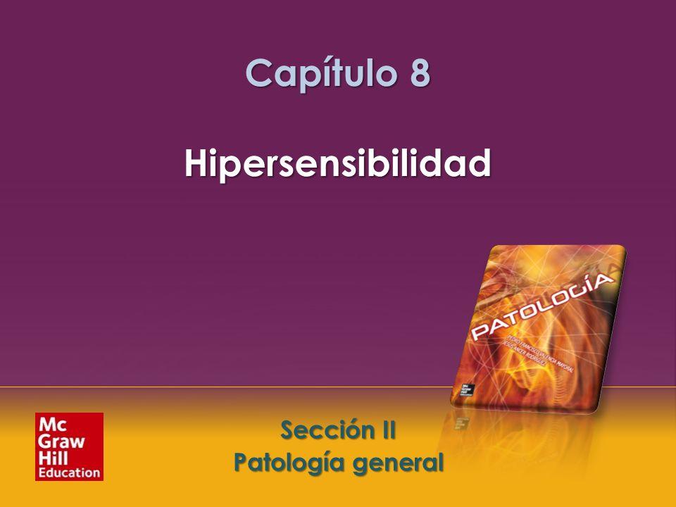 McGraw-Hill Education LLC Todos los derechos reservados. Capítulo 8. Hipersensibilidad Sección II. Patología general Sección II Patología general Capí