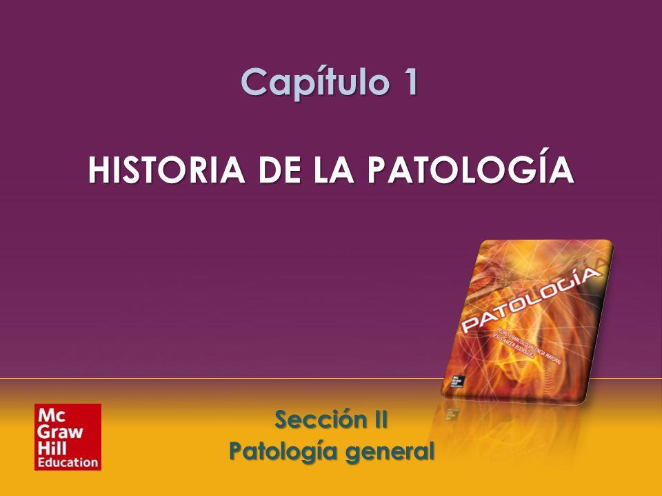 McGraw-Hill Education LLC Todos los derechos reservados. Capítulo 1. Historia de la patología Sección I. Introducción a la patología Sección II Patolo
