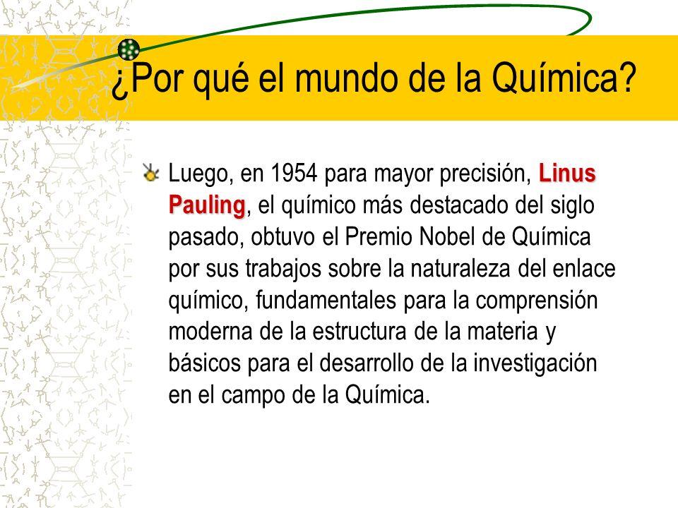¿Por qué el mundo de la Química? Linus Pauling Luego, en 1954 para mayor precisión, Linus Pauling, el químico más destacado del siglo pasado, obtuvo e