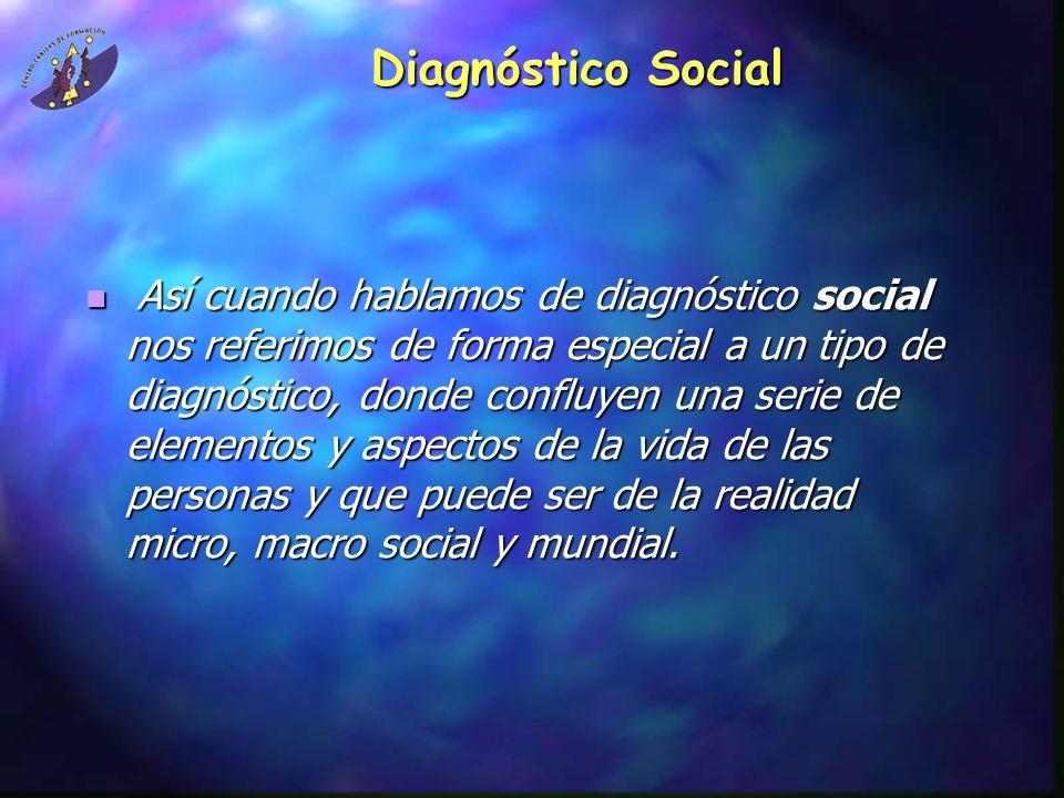 Diagnóstico Social Así cuando hablamos de diagnóstico social nos referimos de forma especial a un tipo de diagnóstico, donde confluyen una serie de el