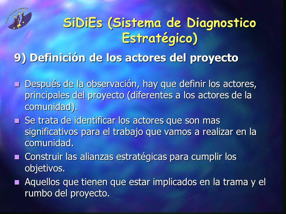 SiDiEs (Sistema de Diagnostico Estratégico) 9) Definición de los actores del proyecto Después de la observación, hay que definir los actores, principa