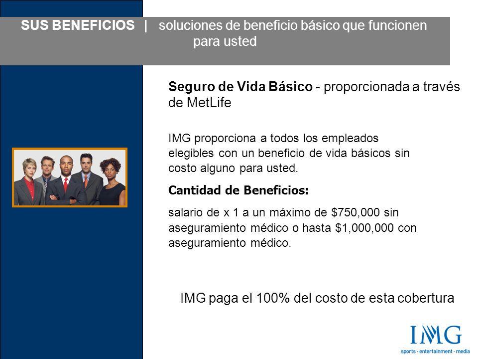 SUS BENEFICIOS | soluciones de beneficio básico que funcionen para usted IMG proporciona a todos los empleados elegibles con un beneficio de vida básicos sin costo alguno para usted.