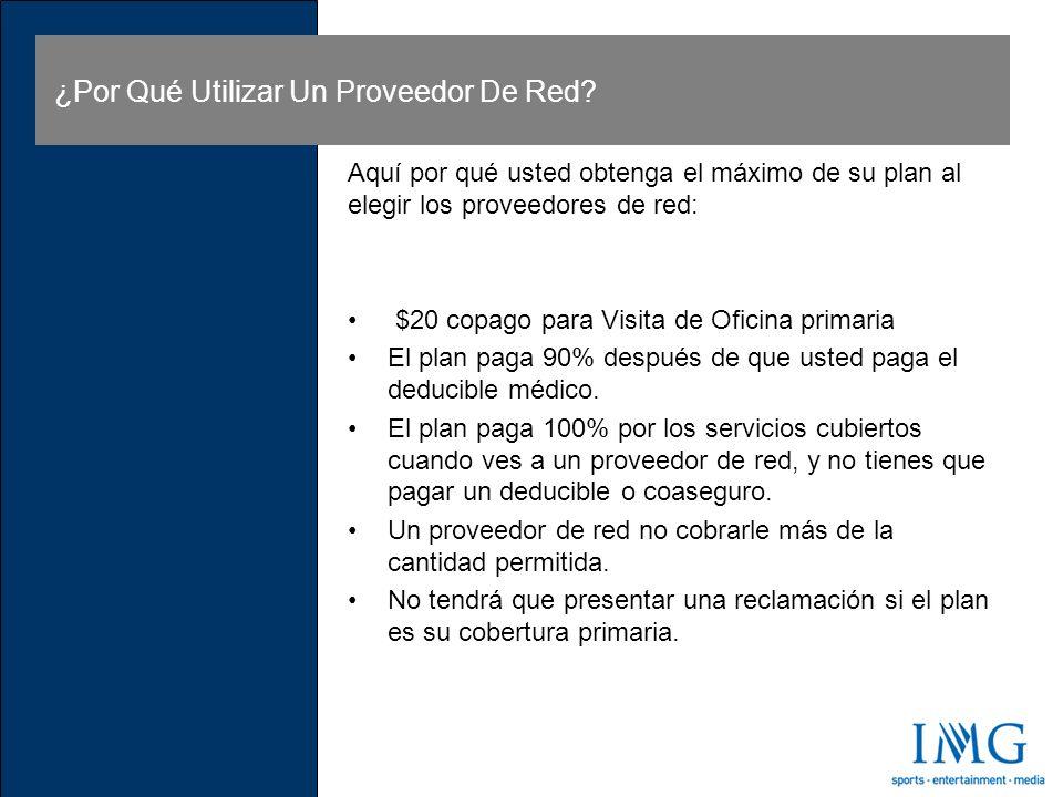 Aquí por qué usted obtenga el máximo de su plan al elegir los proveedores de red: $20 copago para Visita de Oficina primaria El plan paga 90% después de que usted paga el deducible médico.