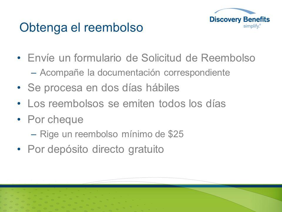 Obtenga el reembolso Envíe un formulario de Solicitud de Reembolso –Acompañe la documentación correspondiente Se procesa en dos días hábiles Los reembolsos se emiten todos los días Por cheque –Rige un reembolso mínimo de $25 Por depósito directo gratuito