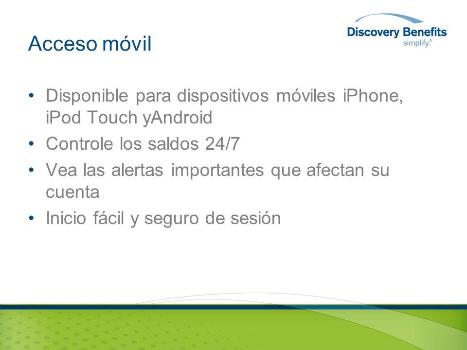 Acceso móvil Disponible para dispositivos móviles iPhone, iPod Touch yAndroid Controle los saldos 24/7 Vea las alertas importantes que afectan su cuenta Inicio fácil y seguro de sesión