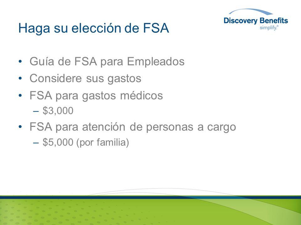 Haga su elección de FSA Guía de FSA para Empleados Considere sus gastos FSA para gastos médicos –$3,000 FSA para atención de personas a cargo –$5,000 (por familia)