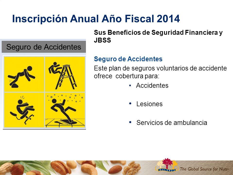 Inscripción Anual Año Fiscal 2014 Sus Beneficios de Seguridad Financiera y JBSS El Costo del Seguro de Accidentes