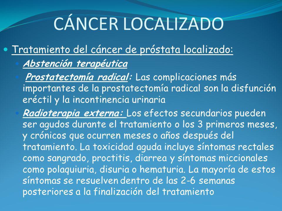 CÁNCER LOCALIZADO Tratamiento del cáncer de próstata localizado: Abstención terapéutica Prostatectomía radical: Las complicaciones más importantes de