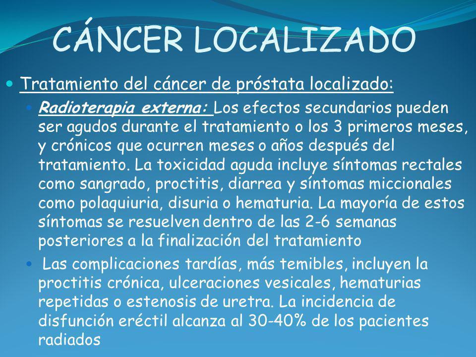 CÁNCER LOCALIZADO Tratamiento del cáncer de próstata localizado: Radioterapia externa: Los efectos secundarios pueden ser agudos durante el tratamient