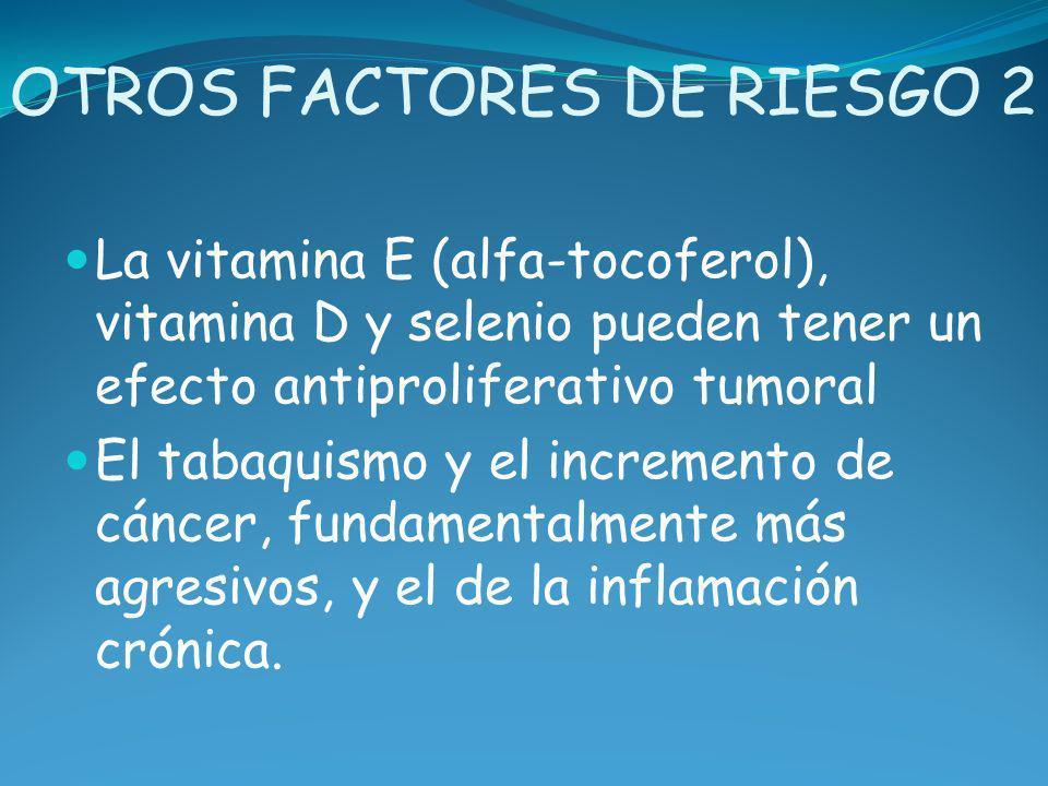 OTROS FACTORES DE RIESGO 2 La vitamina E (alfa-tocoferol), vitamina D y selenio pueden tener un efecto antiproliferativo tumoral El tabaquismo y el in