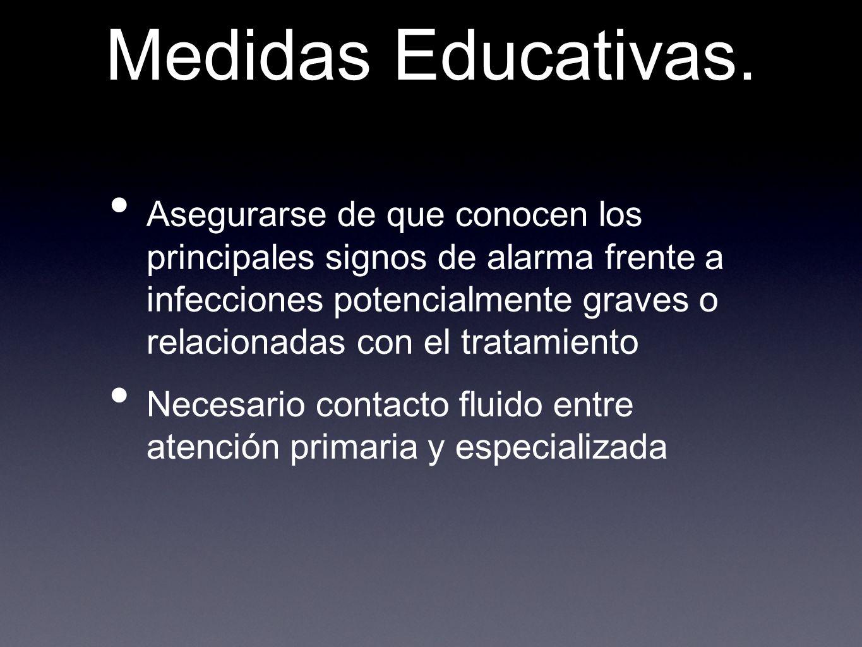 Medidas Educativas. Asegurarse de que conocen los principales signos de alarma frente a infecciones potencialmente graves o relacionadas con el tratam